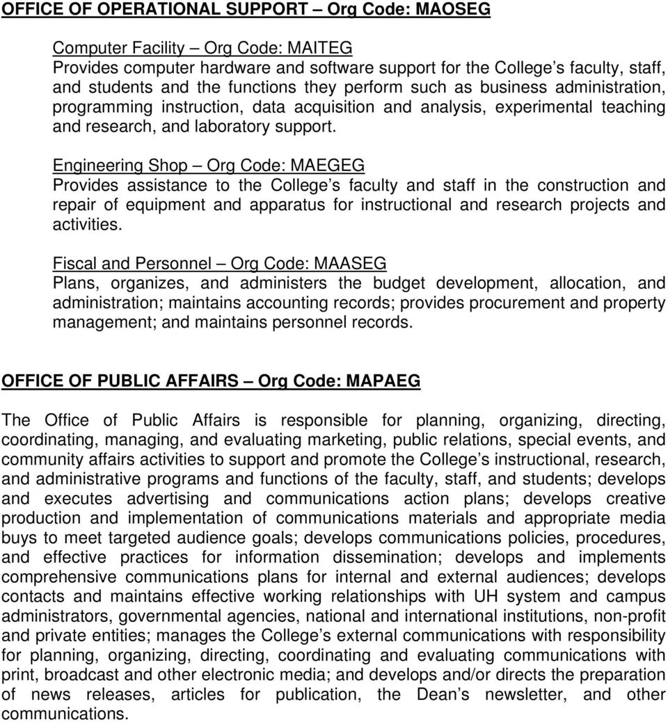 Engineering Shop Org Code: MAEGEG Provides assistance to the College s faculty and staff in the construction and repair of equipment and apparatus for instructional and research projects and