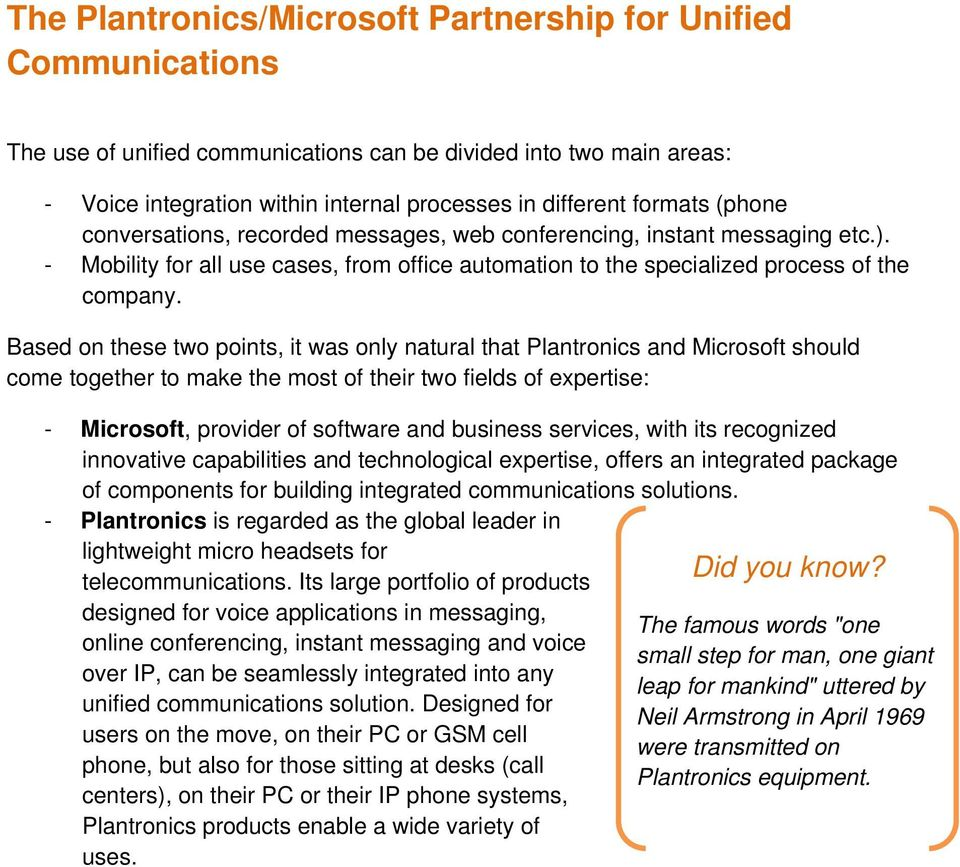 Based on these two points, it was only natural that Plantronics and Microsoft should come together to make the most of their two fields of expertise: - Microsoft, provider of software and business