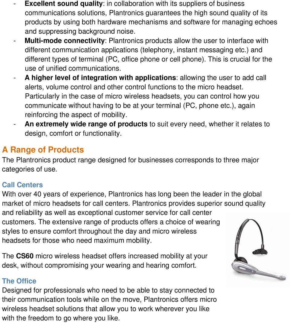 - Multi-mode connectivity: Plantronics products allow the user to interface with different communication applications (telephony, instant messaging etc.
