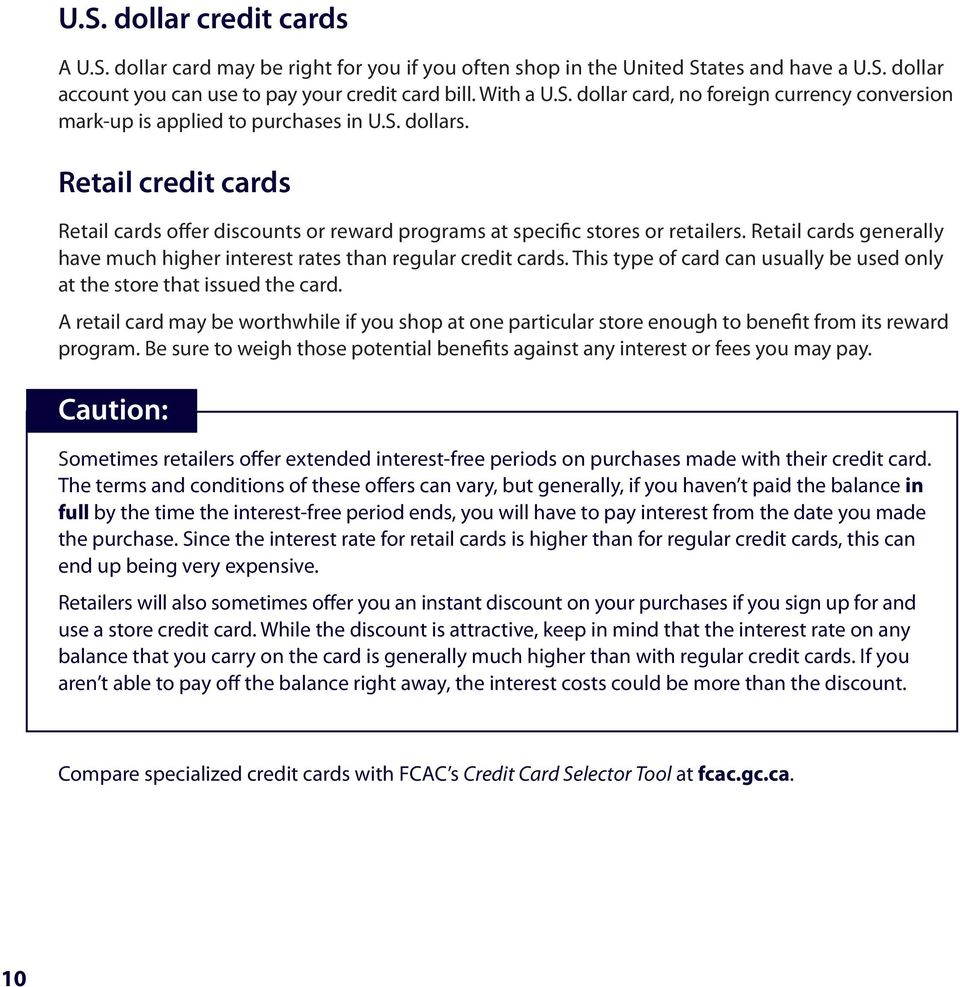 This type of card can usually be used only at the store that issued the card. A retail card may be worthwhile if you shop at one particular store enough to benefit from its reward program.