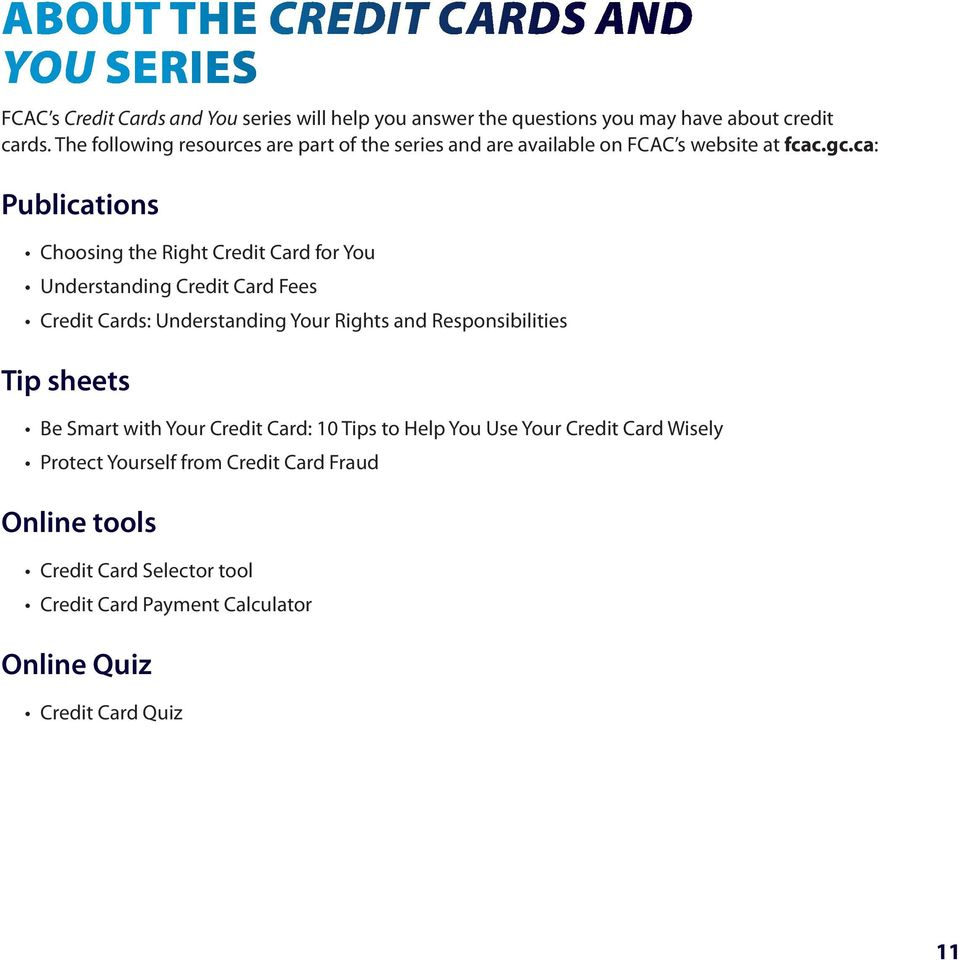 ca: Publications Choosing the Right Credit Card for You Understanding Credit Card Fees Credit Cards: Understanding Your Rights and Responsibilities Tip