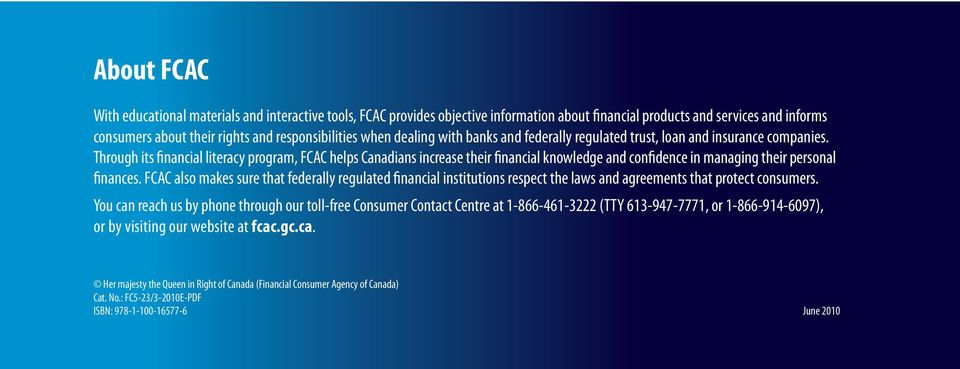 Through its financial literacy program, FCAC helps Canadians increase their financial knowledge and confidence in managing their personal finances.