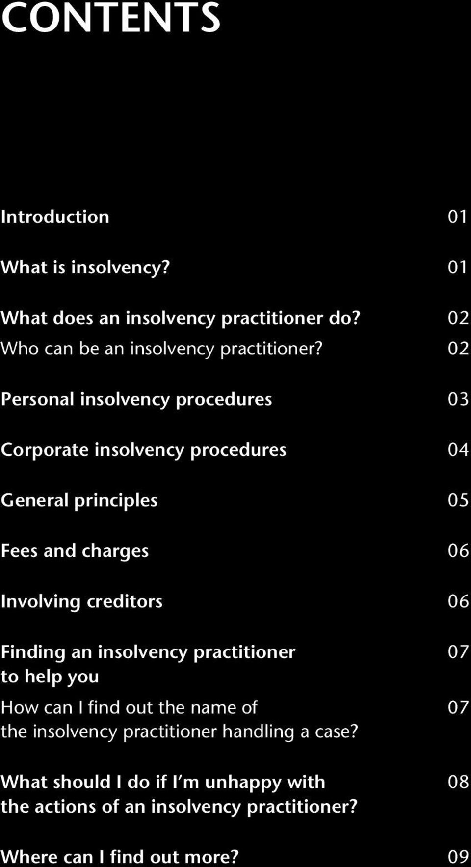 02 Personal insolvency procedures 03 Corporate insolvency procedures 04 General principles 05 Fees and charges 06 Involving
