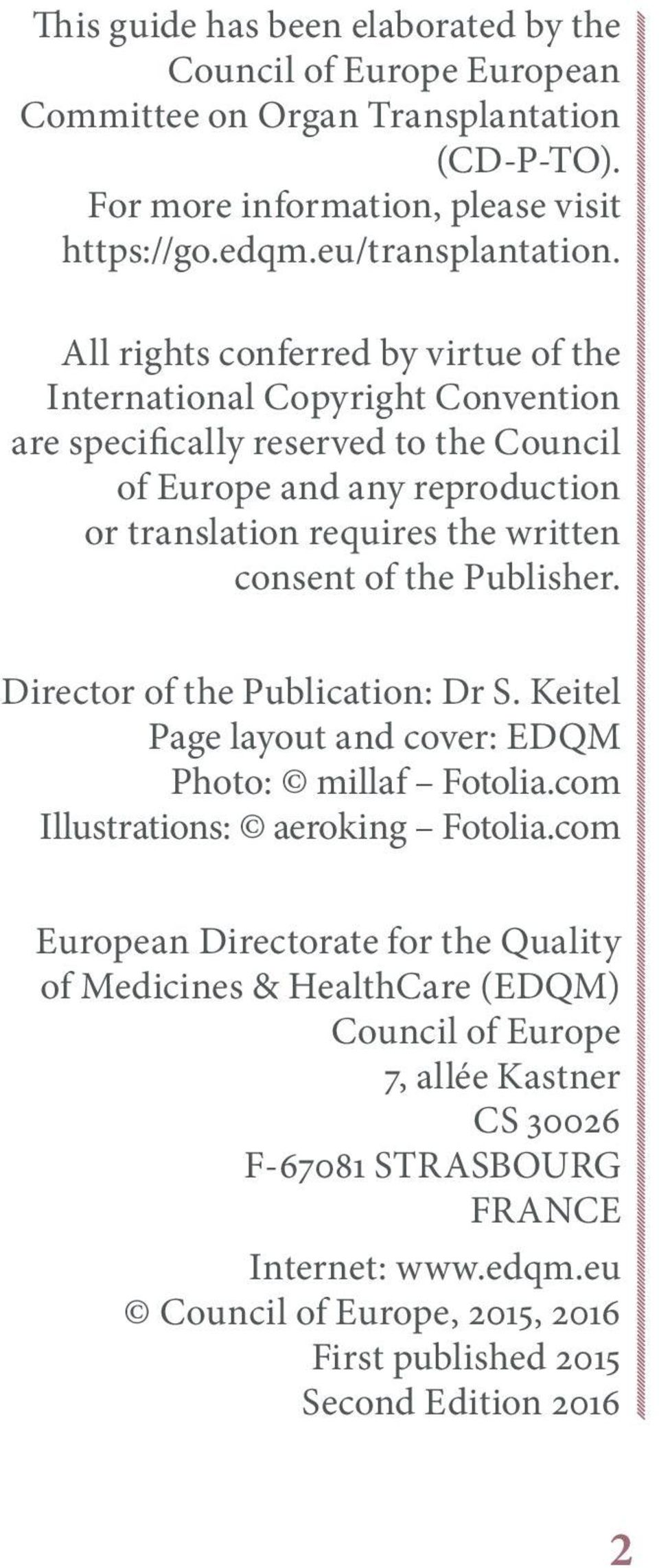 of the Publisher. Director of the Publication: Dr S. Keitel Page layout and cover: EDQM Photo: millaf Fotolia.com Illustrations: aeroking Fotolia.