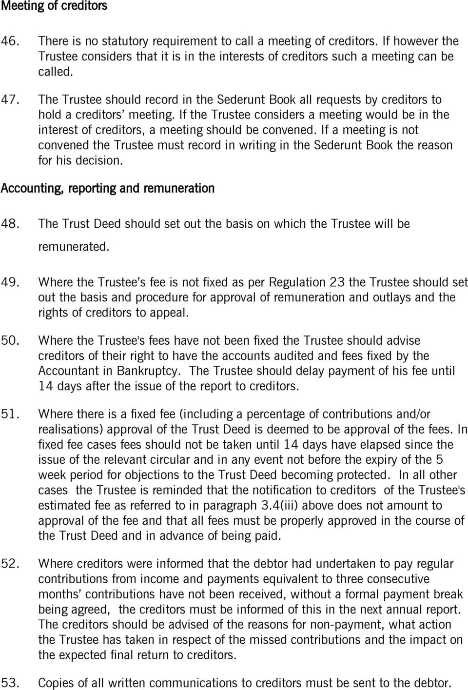 If the Trustee considers a meeting would be in the interest of creditors, a meeting should be convened.