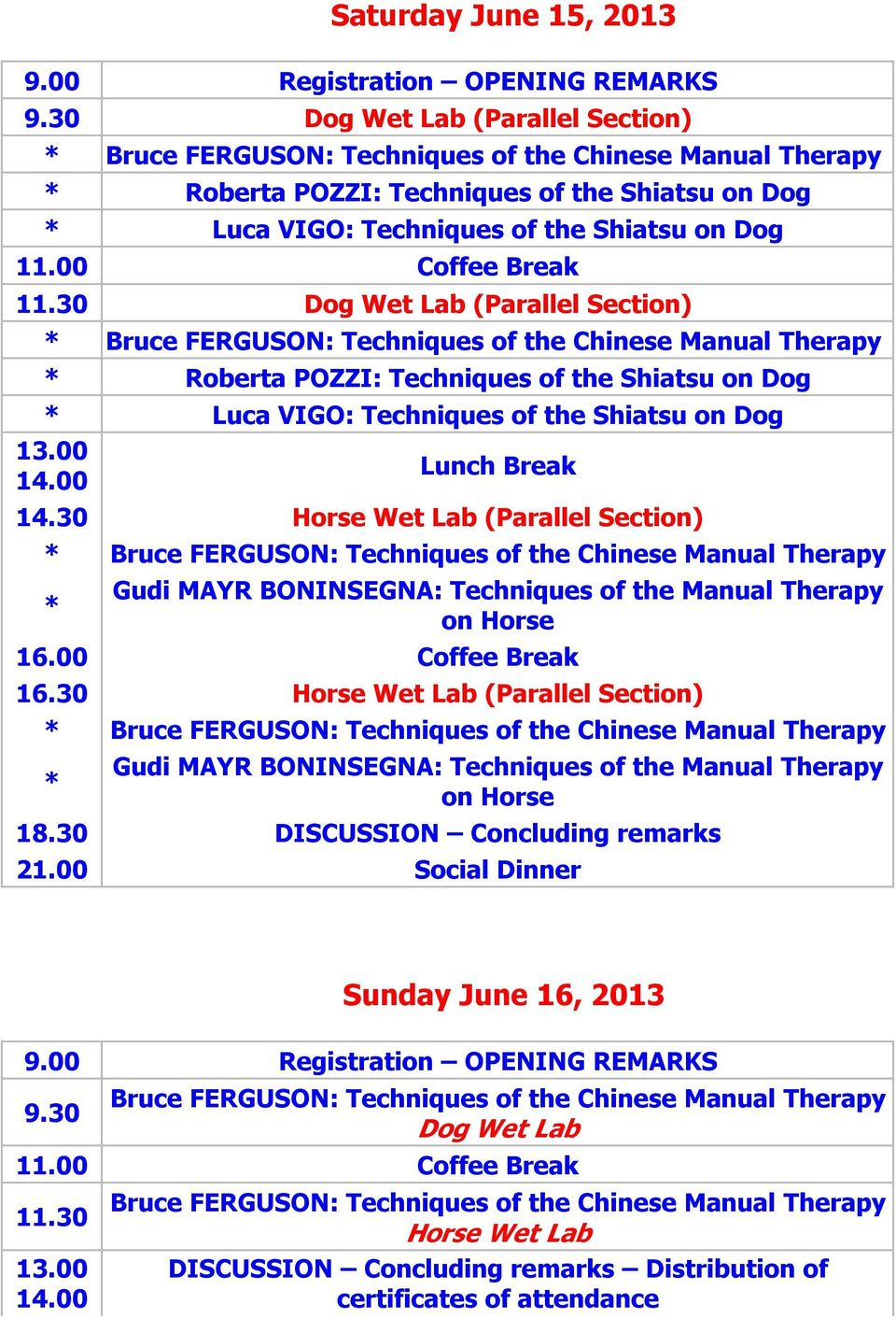 30 Horse Wet Lab (Parallel Section) * Gudi MAYR BONINSEGNA: Techniques of the Manual Therapy on Horse 16.00 Coffee Break 16.