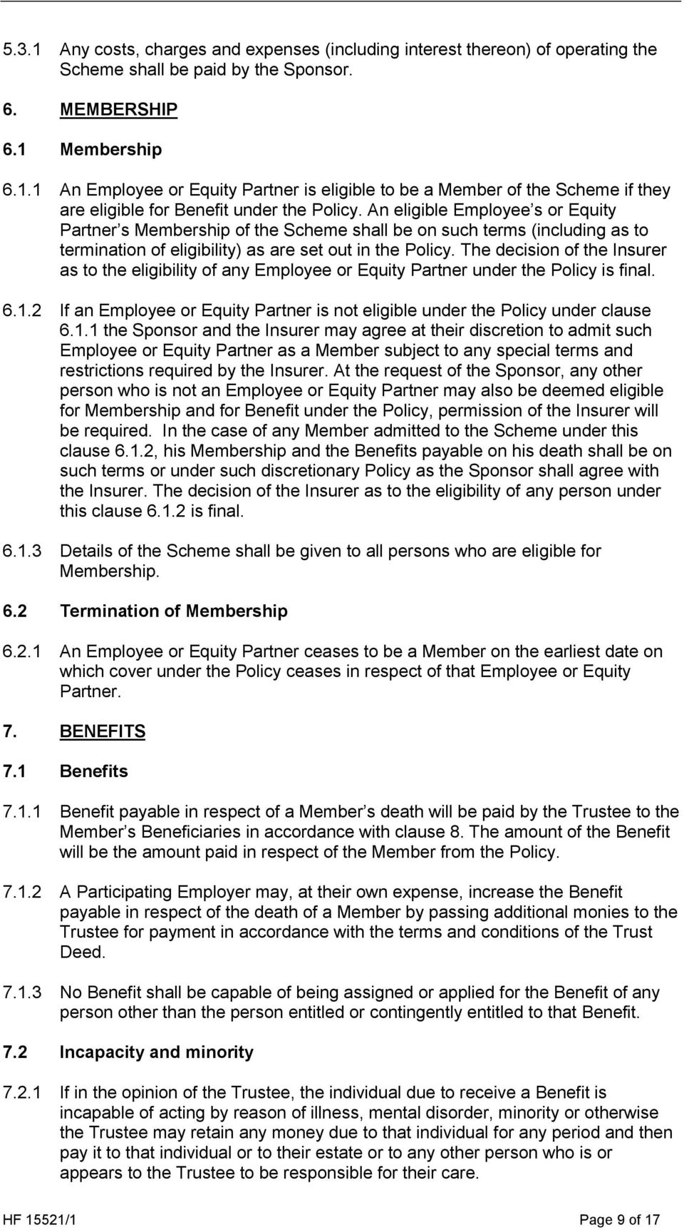 The decision of the Insurer as to the eligibility of any Employee or Equity Partner under the Policy is final. 6.1.