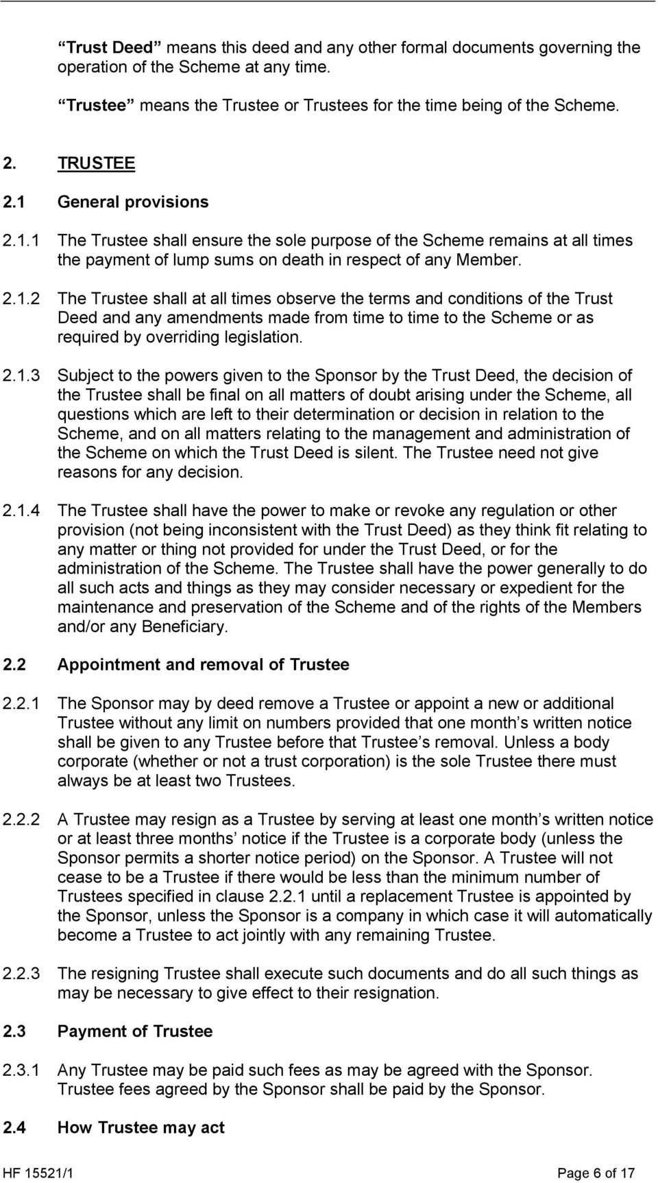 2.1.3 Subject to the powers given to the Sponsor by the Trust Deed, the decision of the Trustee shall be final on all matters of doubt arising under the Scheme, all questions which are left to their