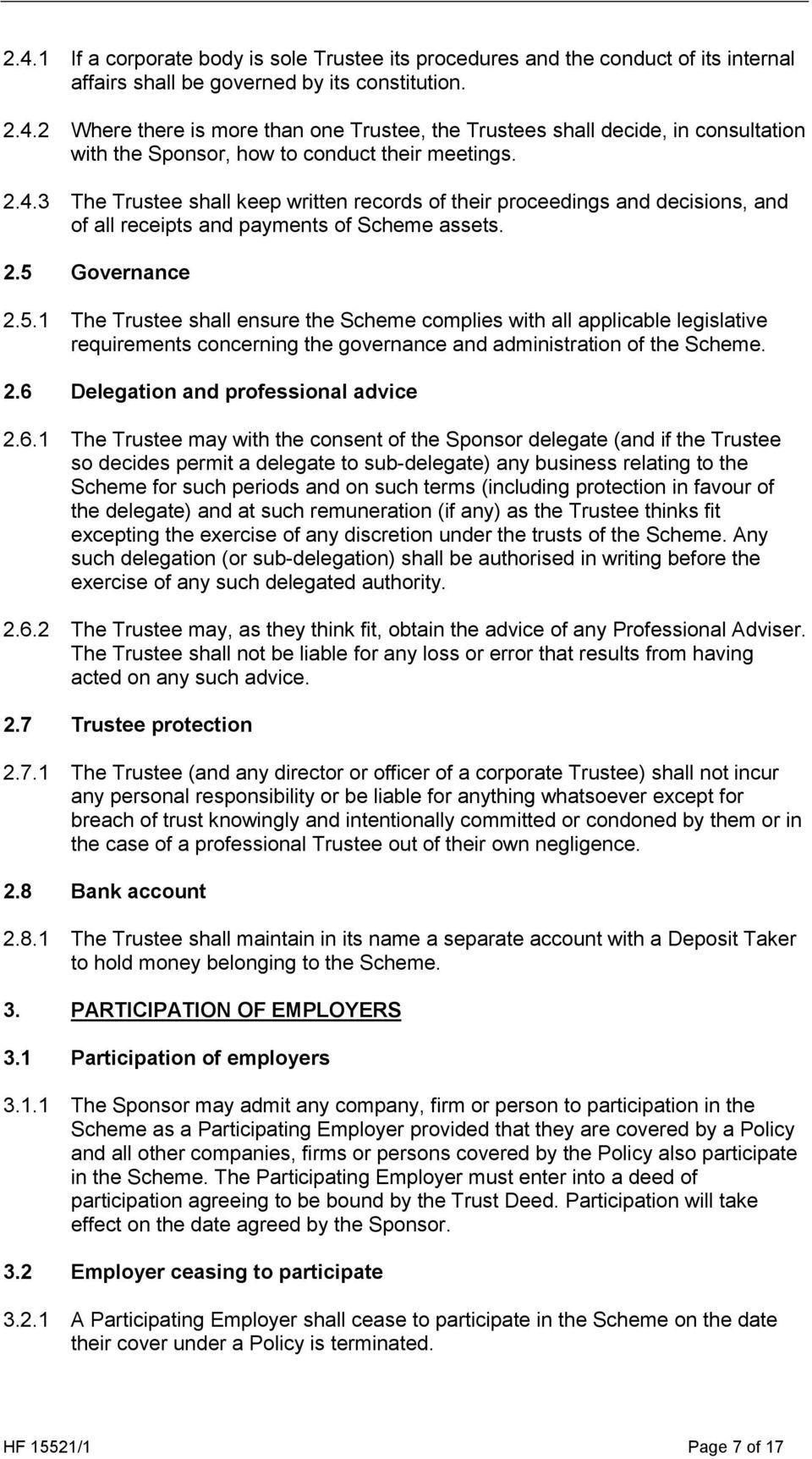 Governance 2.5.1 The Trustee shall ensure the Scheme complies with all applicable legislative requirements concerning the governance and administration of the Scheme. 2.6 Delegation and professional advice 2.