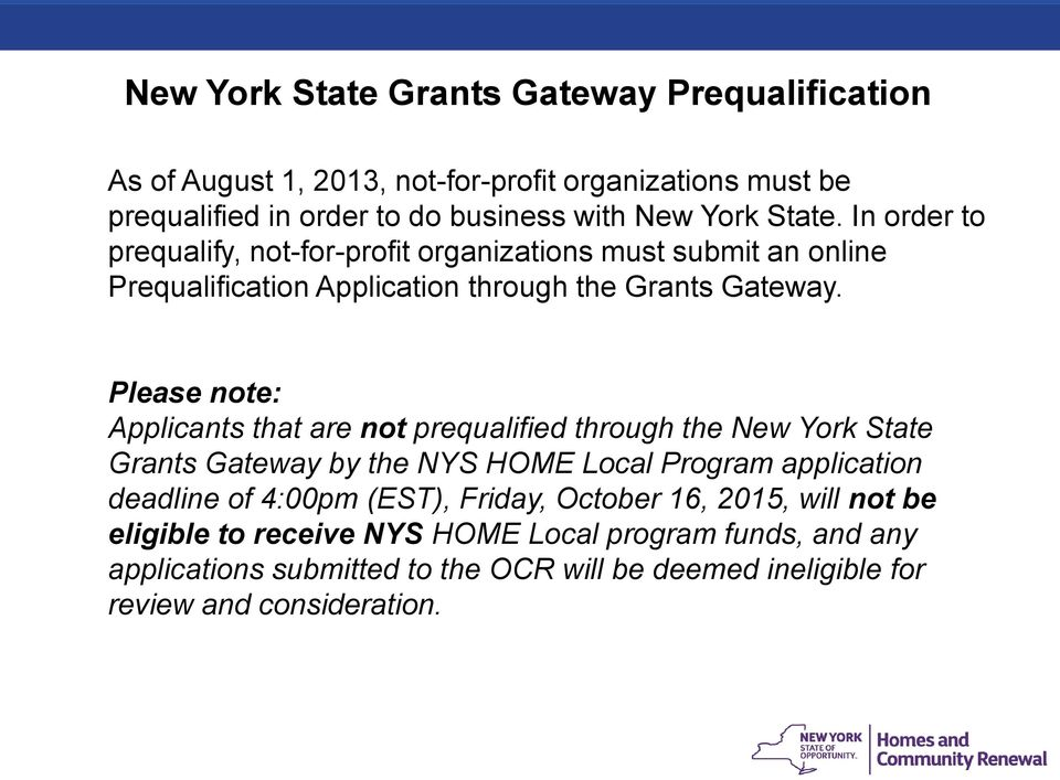 Please note: Applicants that are not prequalified through the New York State Grants Gateway by the NYS HOME Local Program application deadline of 4:00pm (EST),