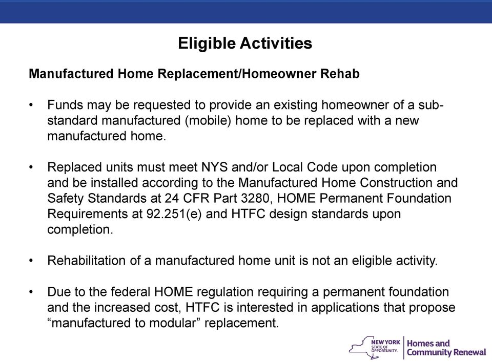 Replaced units must meet NYS and/or Local Code upon completion and be installed according to the Manufactured Home Construction and Safety Standards at 24 CFR Part 3280, HOME