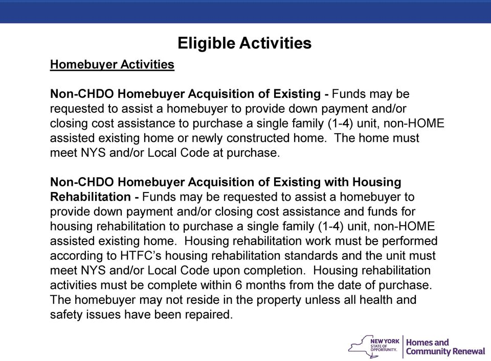 Non-CHDO Homebuyer Acquisition of Existing with Housing Rehabilitation - Funds may be requested to assist a homebuyer to provide down payment and/or closing cost assistance and funds for housing