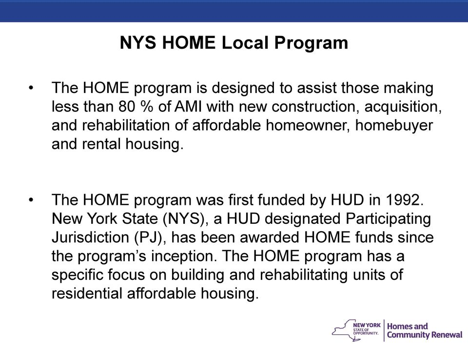 The HOME program was first funded by HUD in 1992.