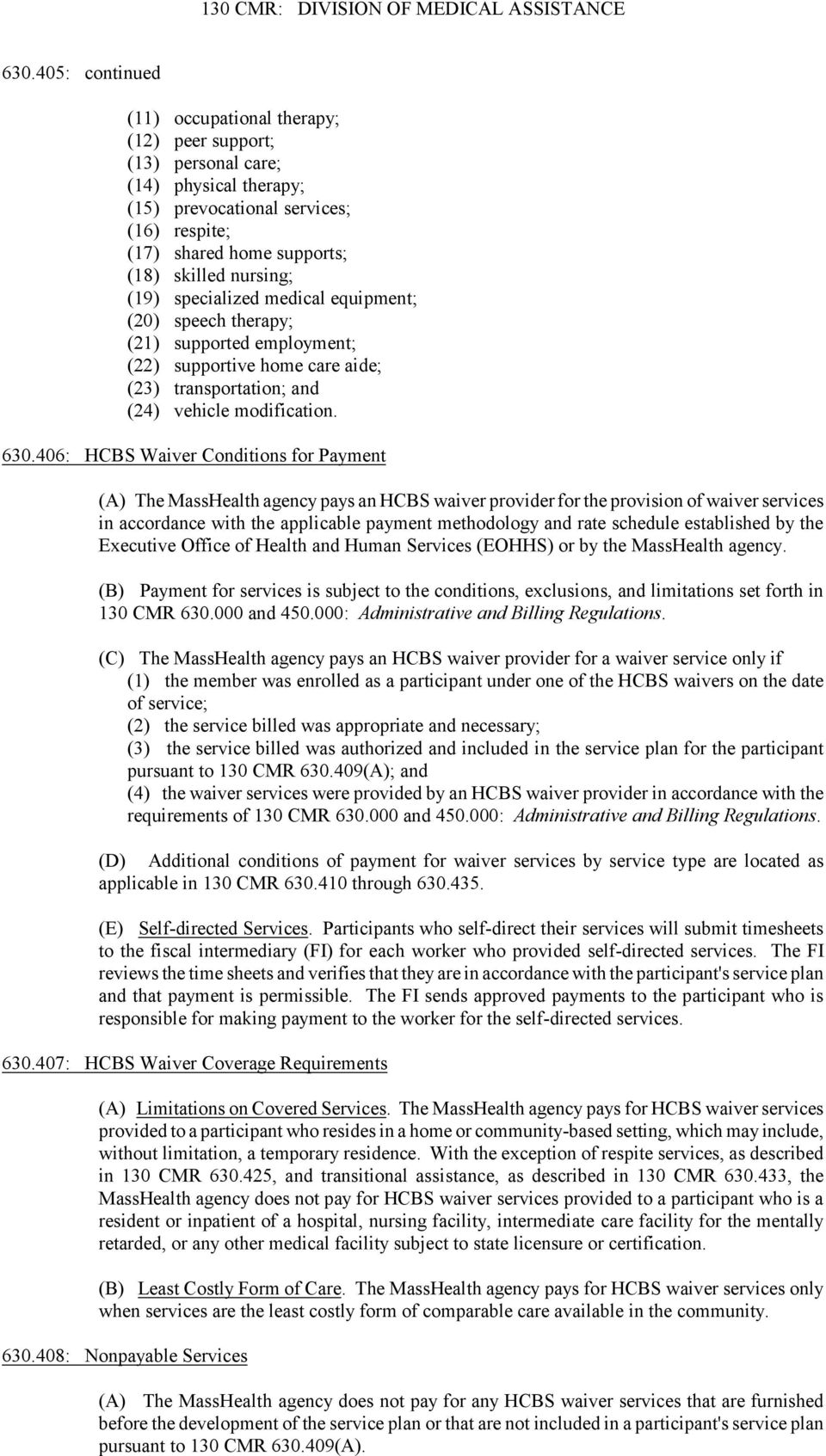 406: HCBS Waiver Conditions for Payment (A) The MassHealth agency pays an HCBS waiver provider for the provision of waiver services in accordance with the applicable payment methodology and rate