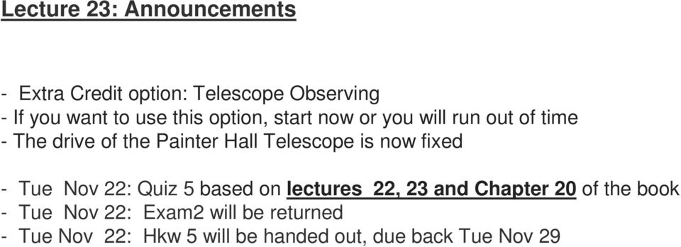 Telescope is now fixed - Tue Nov 22: Quiz 5 based on lectures 22, 23 and Chapter 20 of the