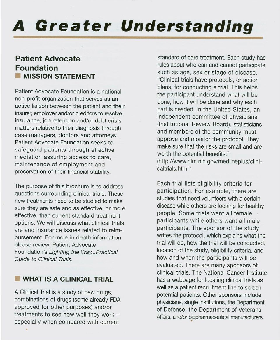 Patient Advocate Foundation seeks to safeguard patients through effective mediation assuring access to care, maintenance of employment and preservation of their financial stability.