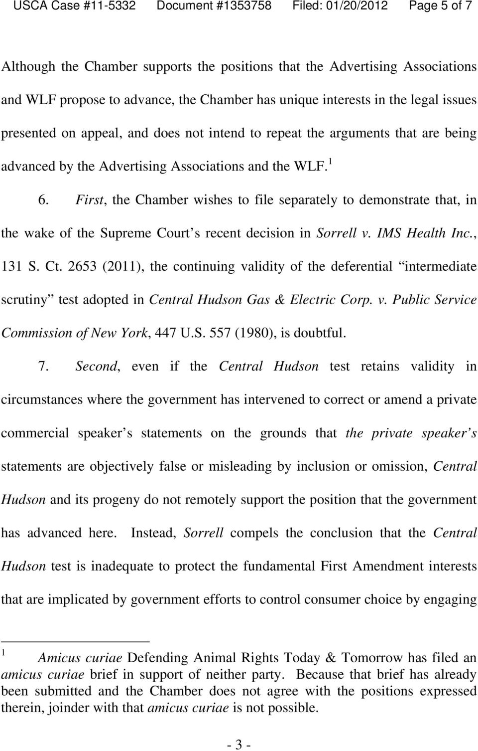 First, the Chamber wishes to file separately to demonstrate that, in the wake of the Supreme Court s recent decision in Sorrell v. IMS Health Inc., 131 S. Ct.