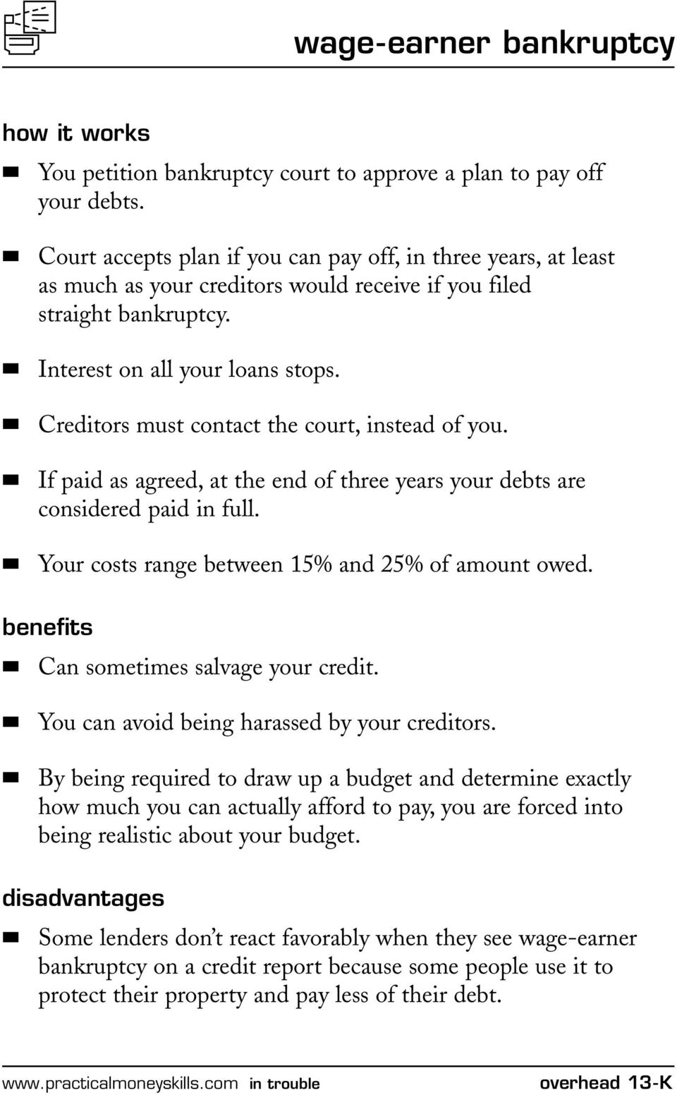 Creditors must contact the court, instead of you. If paid as agreed, at the end of three years your debts are considered paid in full. Your costs range between 15% and 25% of amount owed.