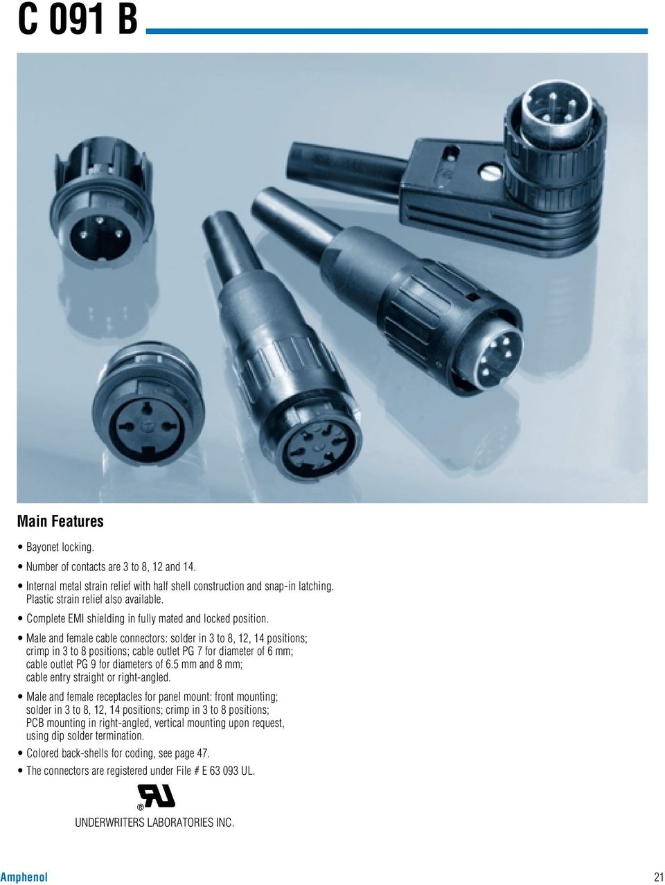 Male and female cable connectors: solder in 3 to 8, 12, 14 positions; crimp in 3 to 8 positions; cable outlet PG 7 for diameter of 6 mm; cable outlet PG 9 for diameters of 6.