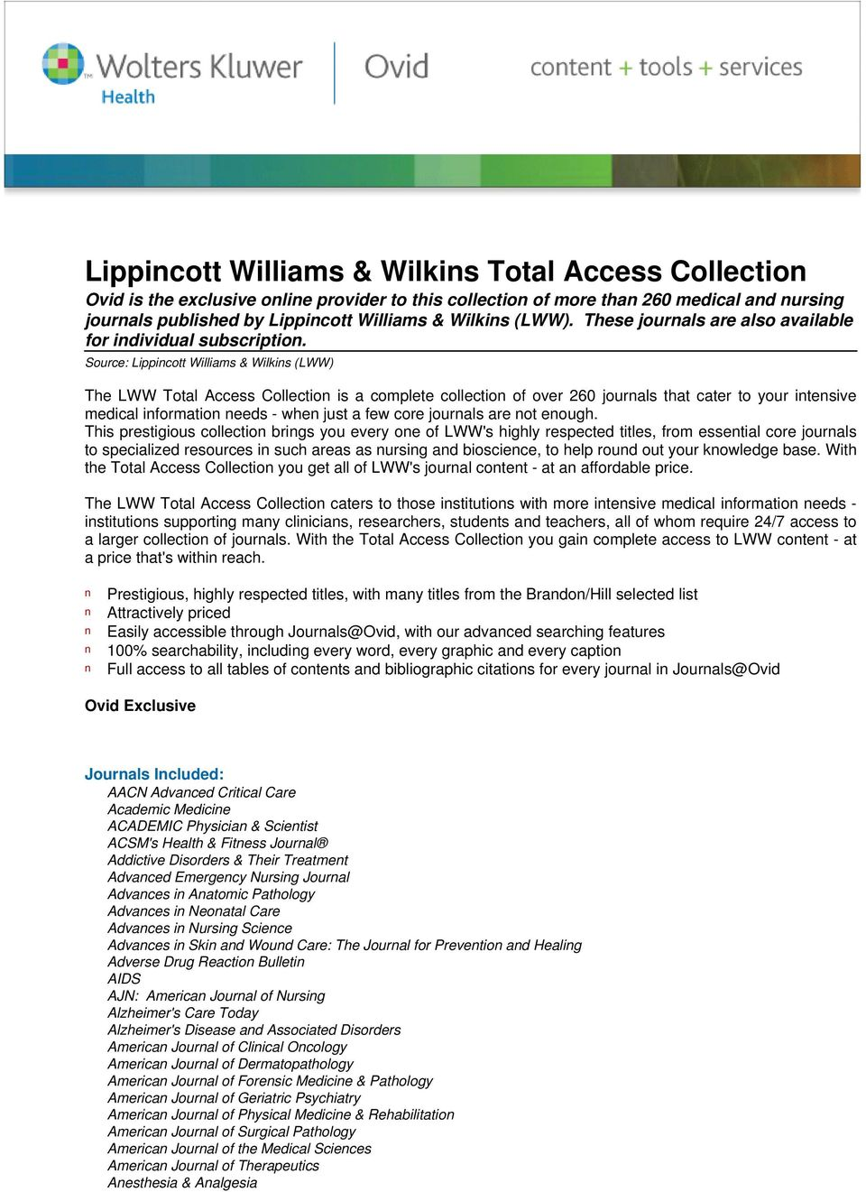 Source: Lippincott Williams & Wilkins (LWW) The LWW Total Access Collection is a complete collection of over 260 journals that cater to your intensive medical information needs - when just a few core