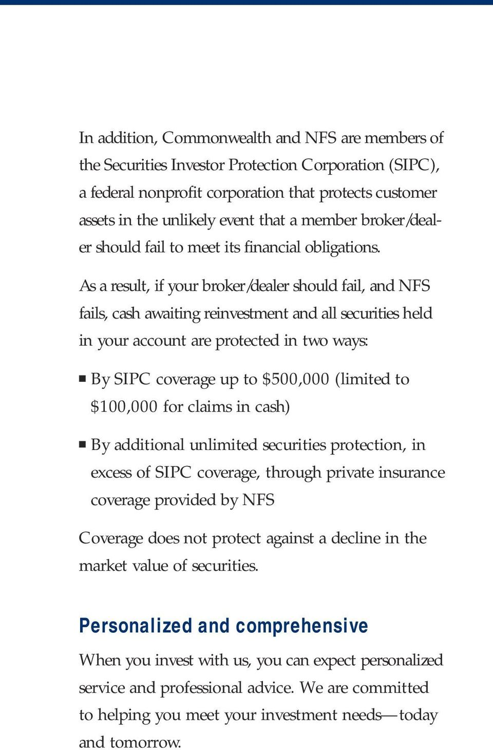 As a result, if your broker/dealer should fail, and NFS fails, cash awaiting reinvestment and all securities held in your account are protected in two ways: By SIPC coverage up to $500,000 (limited