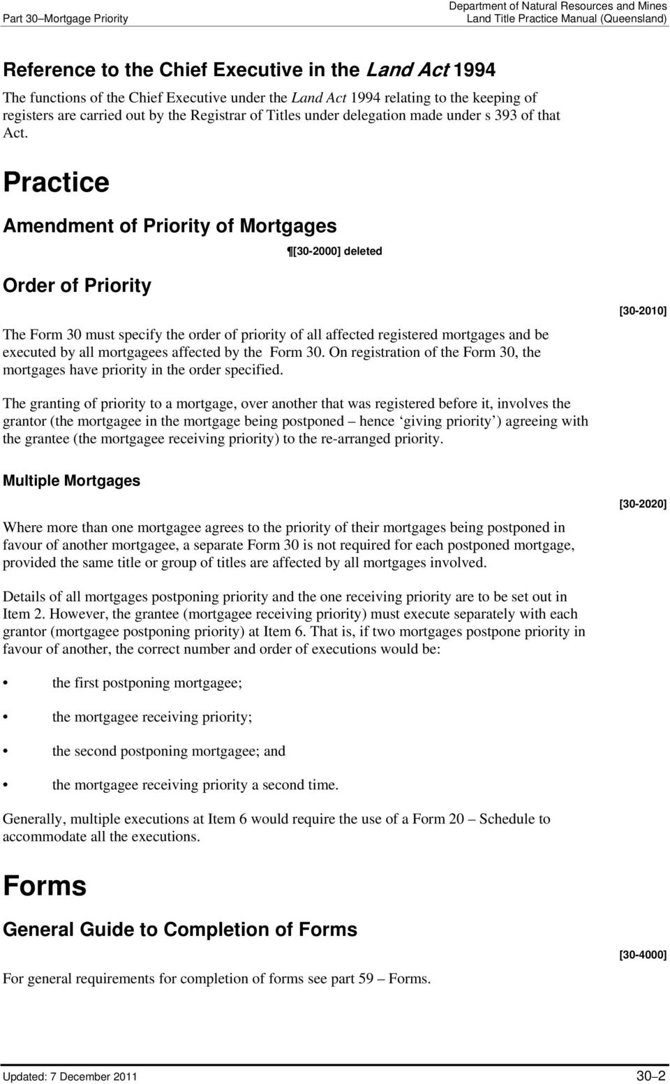 Practice Amendment of Priority of Mortgages [30-2000] deleted Order of Priority The Form 30 must specify the order of priority of all affected registered mortgages and be executed by all mortgagees