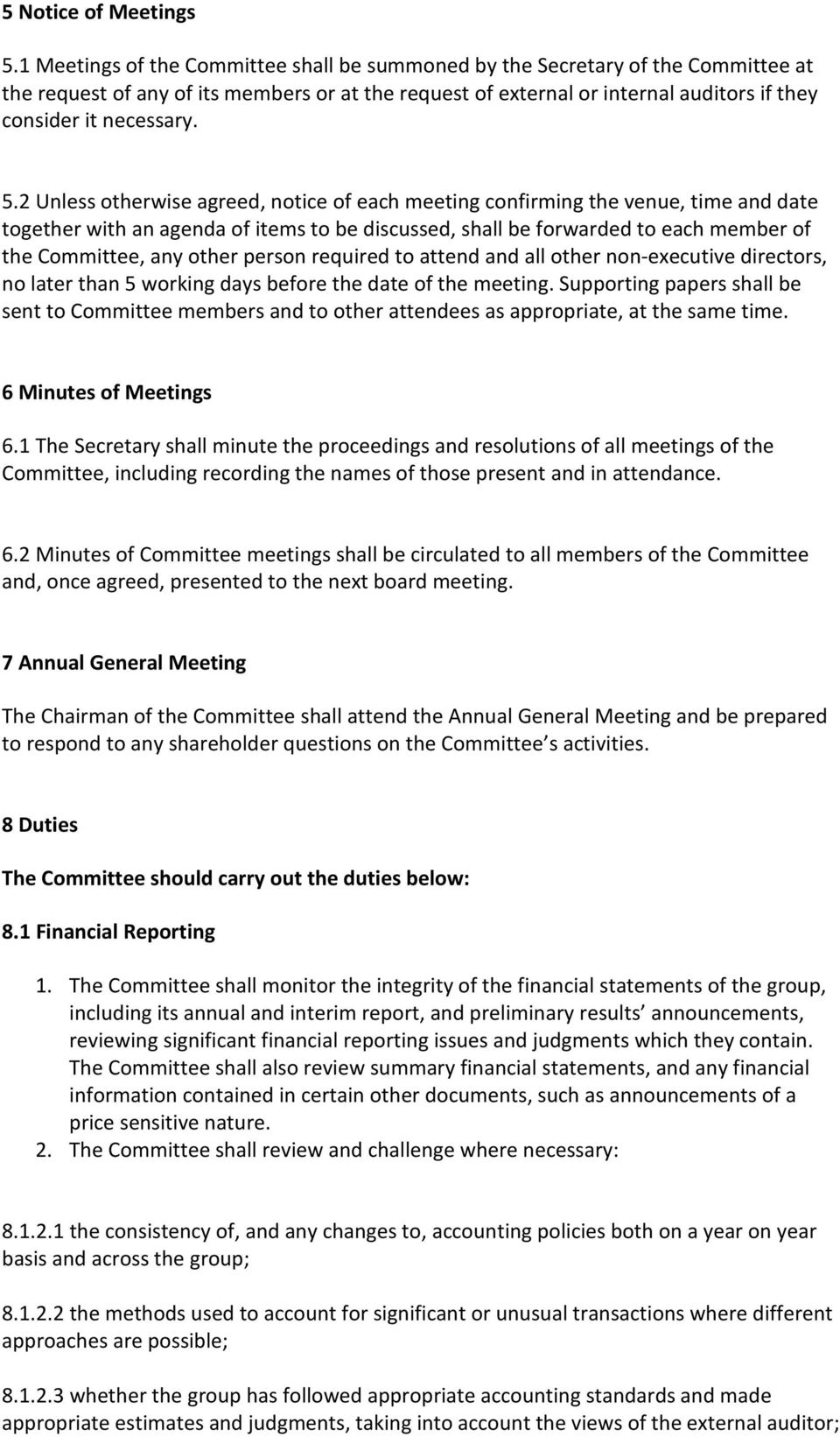 5.2 Unless otherwise agreed, notice of each meeting confirming the venue, time and date together with an agenda of items to be discussed, shall be forwarded to each member of the Committee, any other