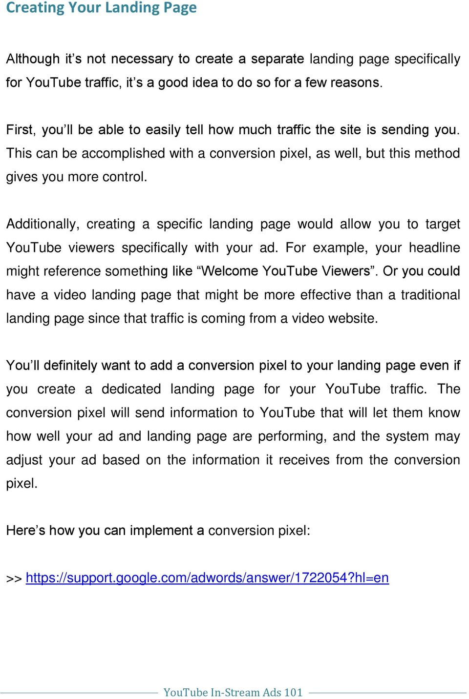 Additionally, creating a specific landing page would allow you to target YouTube viewers specifically with your ad. For example, your headline might reference something like Welcome YouTube Viewers.