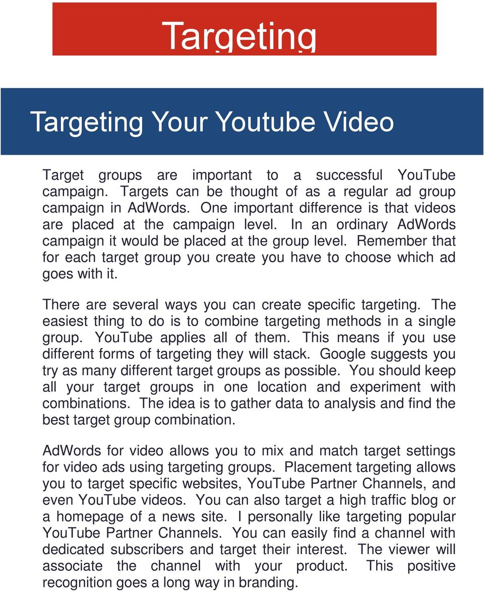 Remember that for each target group you create you have to choose which ad goes with it. There are several ways you can create specific targeting.