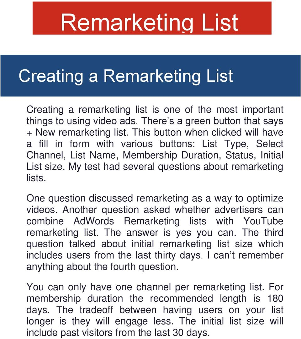 My test had several questions about remarketing lists. One question discussed remarketing as a way to optimize videos.