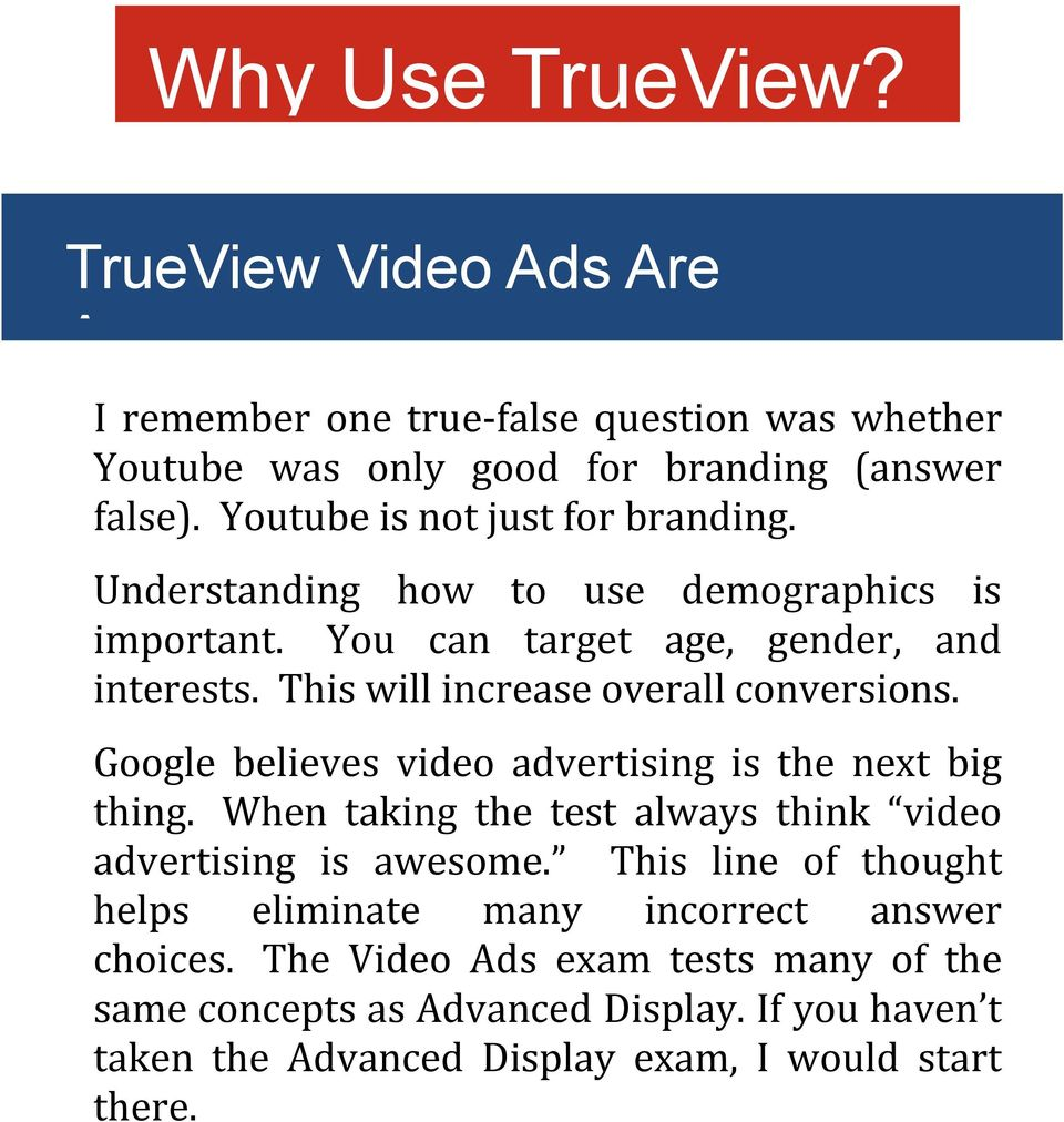 This will increase overall conversions. Google believes video advertising is the next big thing. When taking the test always think video advertising is awesome.