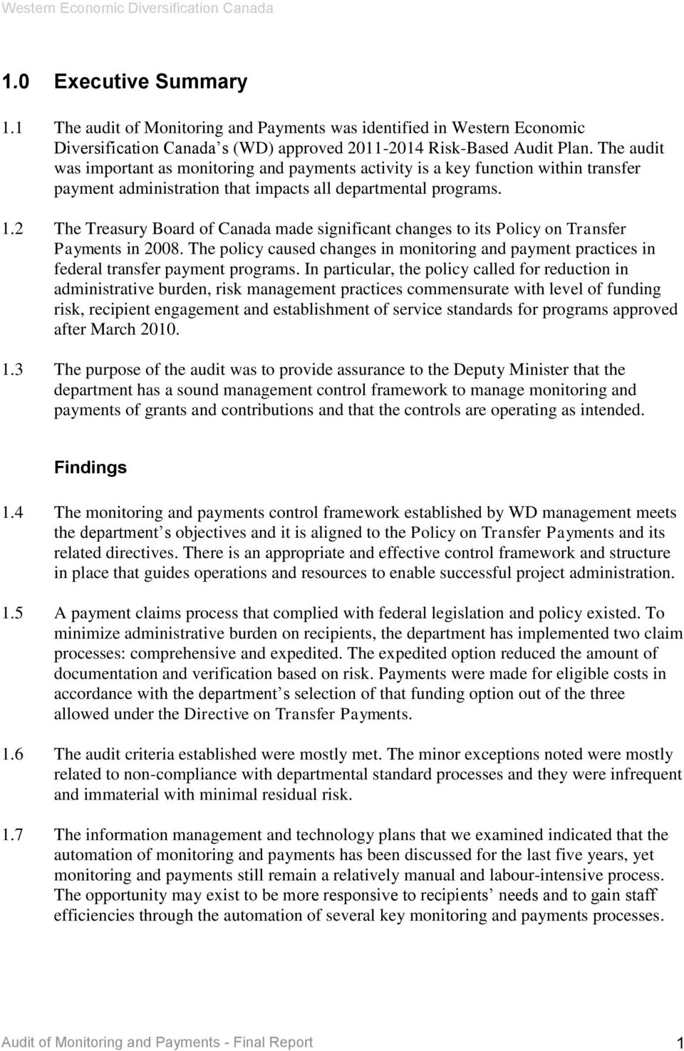 2 The Treasury Board of Canada made significant changes to its Policy on Transfer Payments in 2008. The policy caused changes in monitoring and payment practices in federal transfer payment programs.