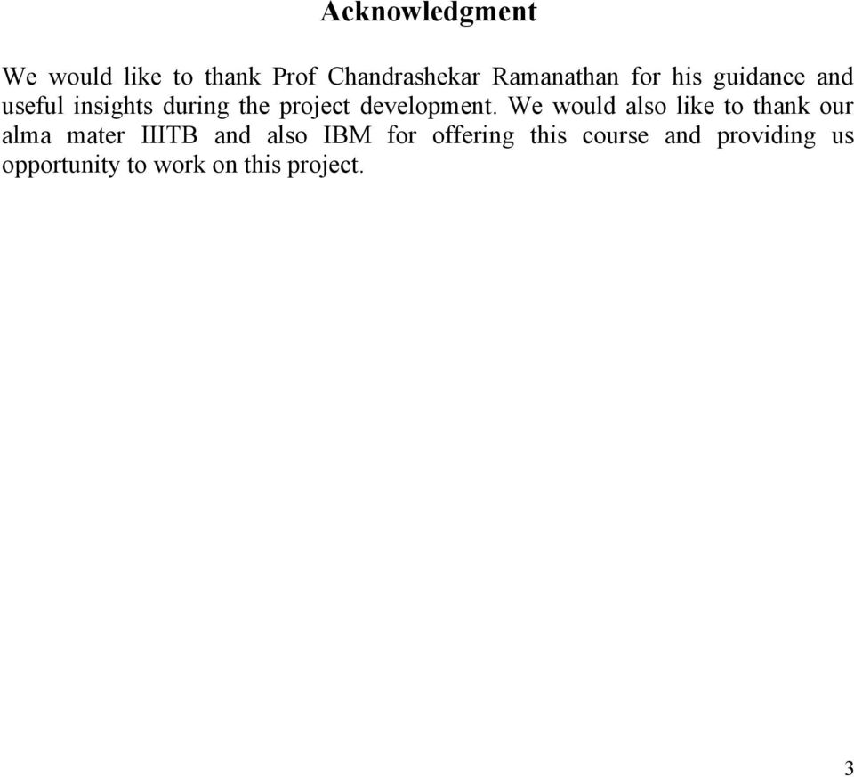 We would also like to thank our alma mater IIITB and also IBM for