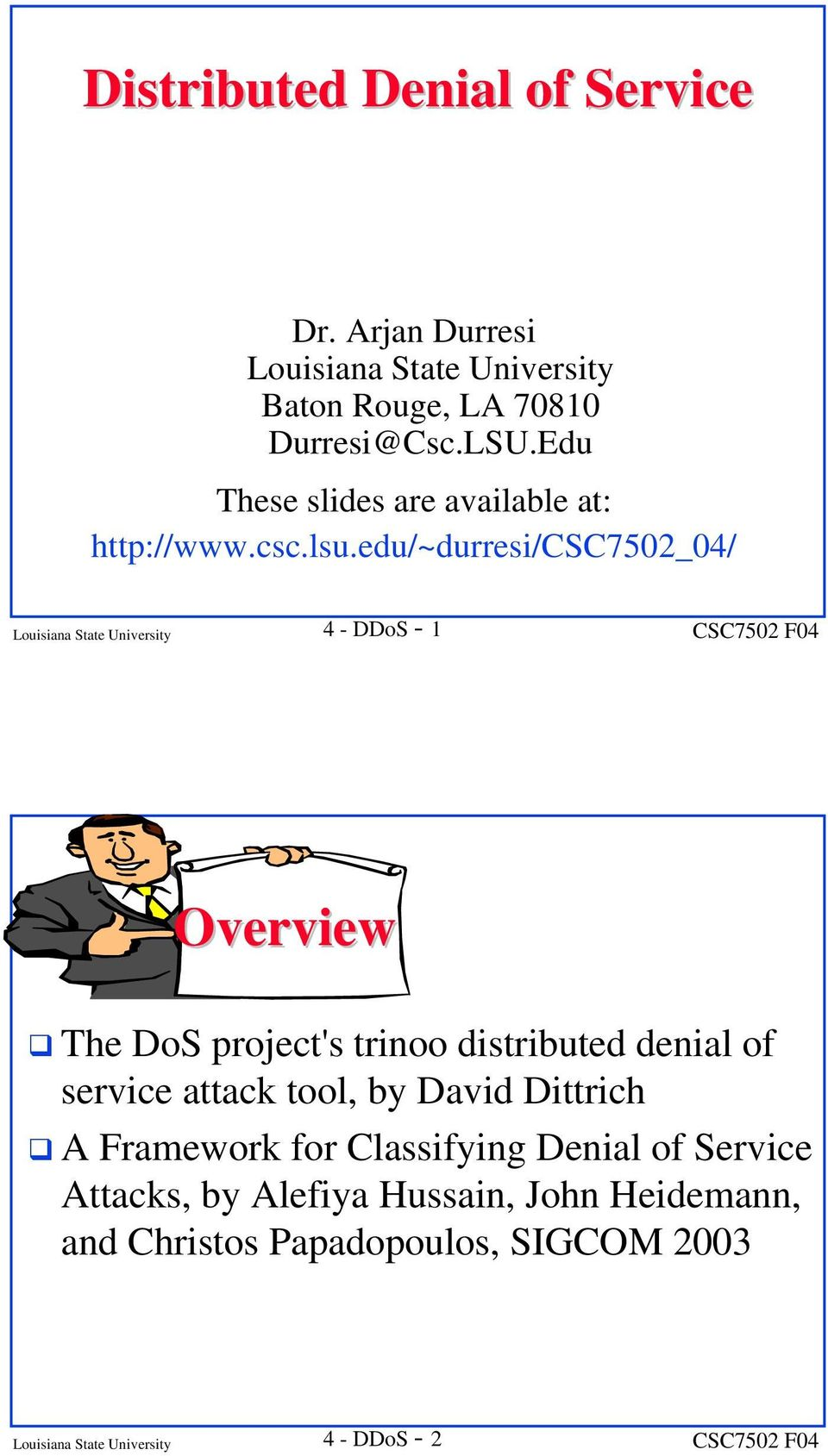 edu/~durresi/csc7502_04/ Louisiana State University 4 - DDoS - 1 Overview The DoS project's trinoo distributed denial of