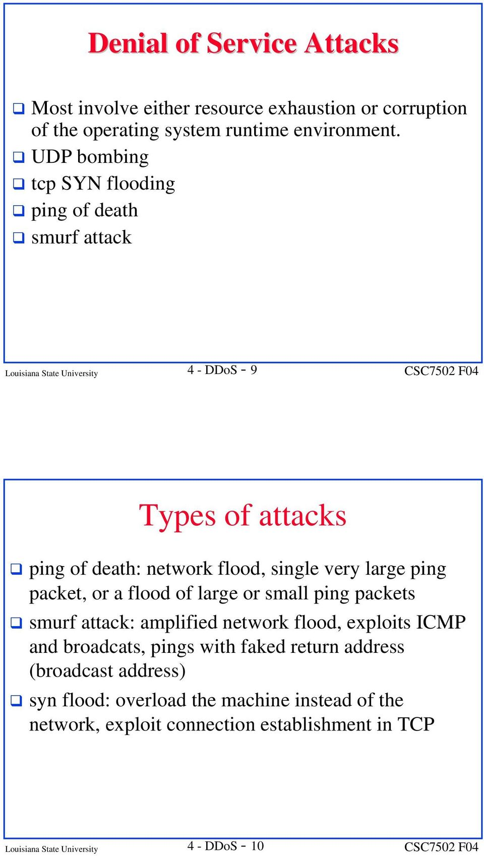 very large ping packet, or a flood of large or small ping packets smurf attack: amplified network flood, exploits ICMP and broadcats, pings with