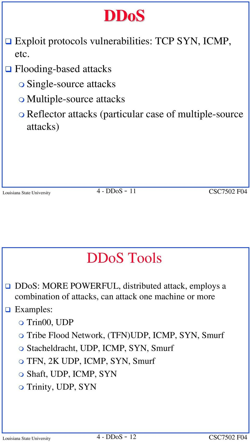State University 4 - DDoS - 11 DDoS Tools DDoS: MORE POWERFUL, distributed attack, employs a combination of attacks, can attack one machine