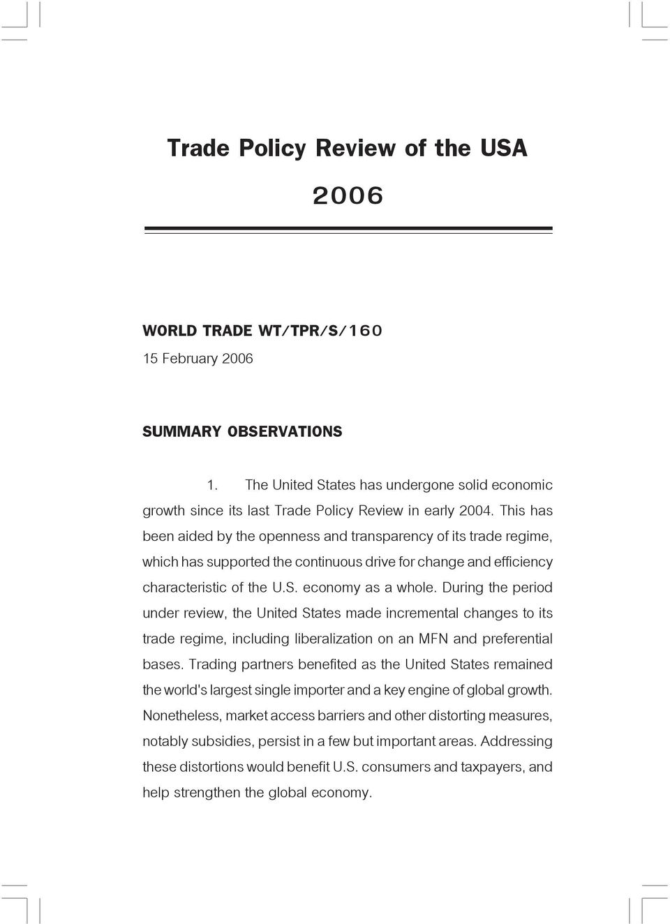 This has been aided by the openness and transparency of its trade regime, which has supported the continuous drive for change and efficiency characteristic of the U.S. economy as a whole.
