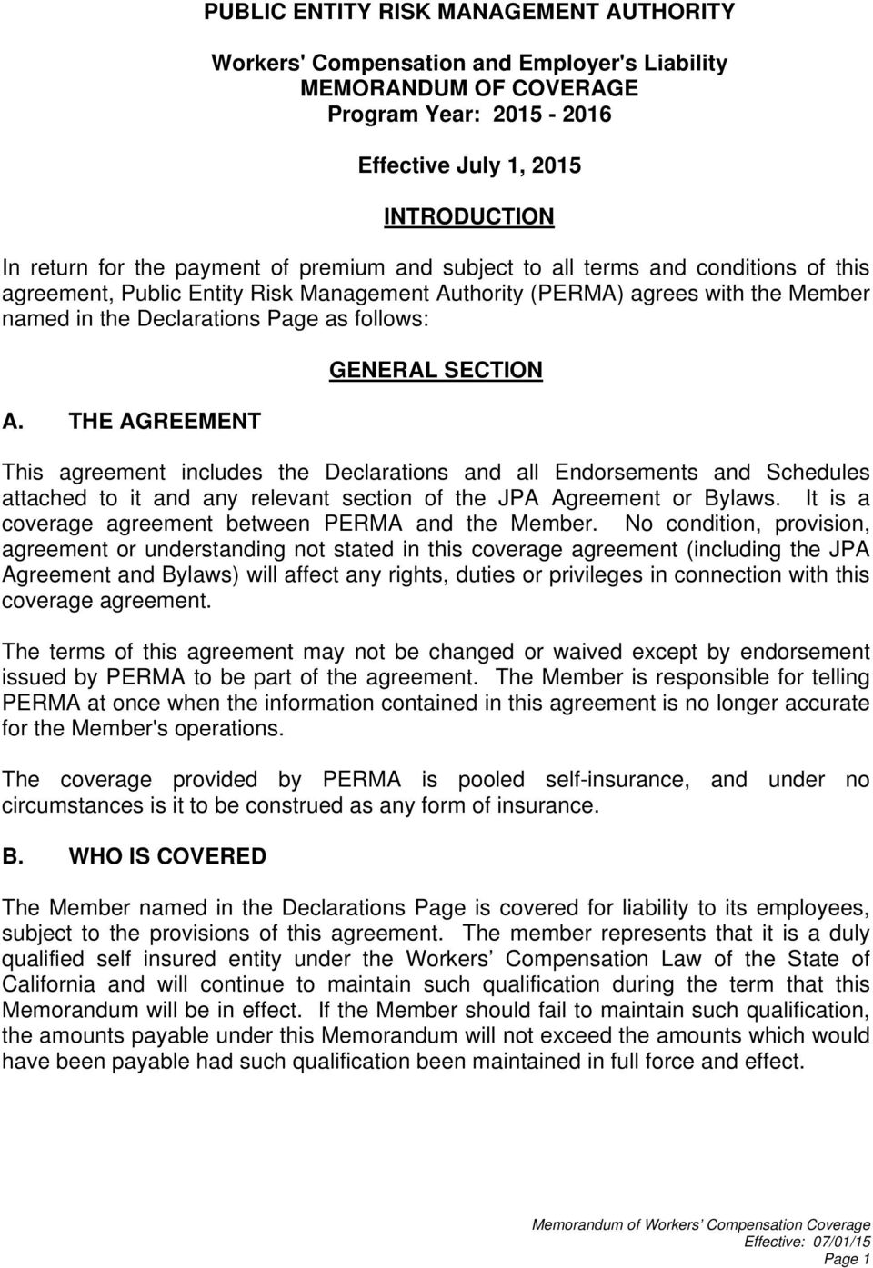 THE AGREEMENT GENERAL SECTION This agreement includes the Declarations and all Endorsements and Schedules attached to it and any relevant section of the JPA Agreement or Bylaws.