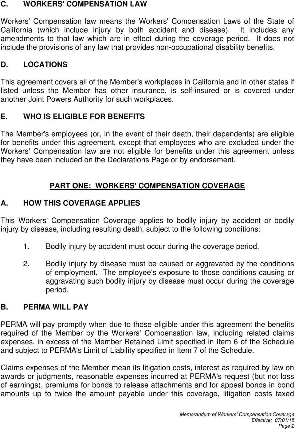 LOCATIONS This agreement covers all of the Member's workplaces in California and in other states if listed unless the Member has other insurance, is self-insured or is covered under another Joint