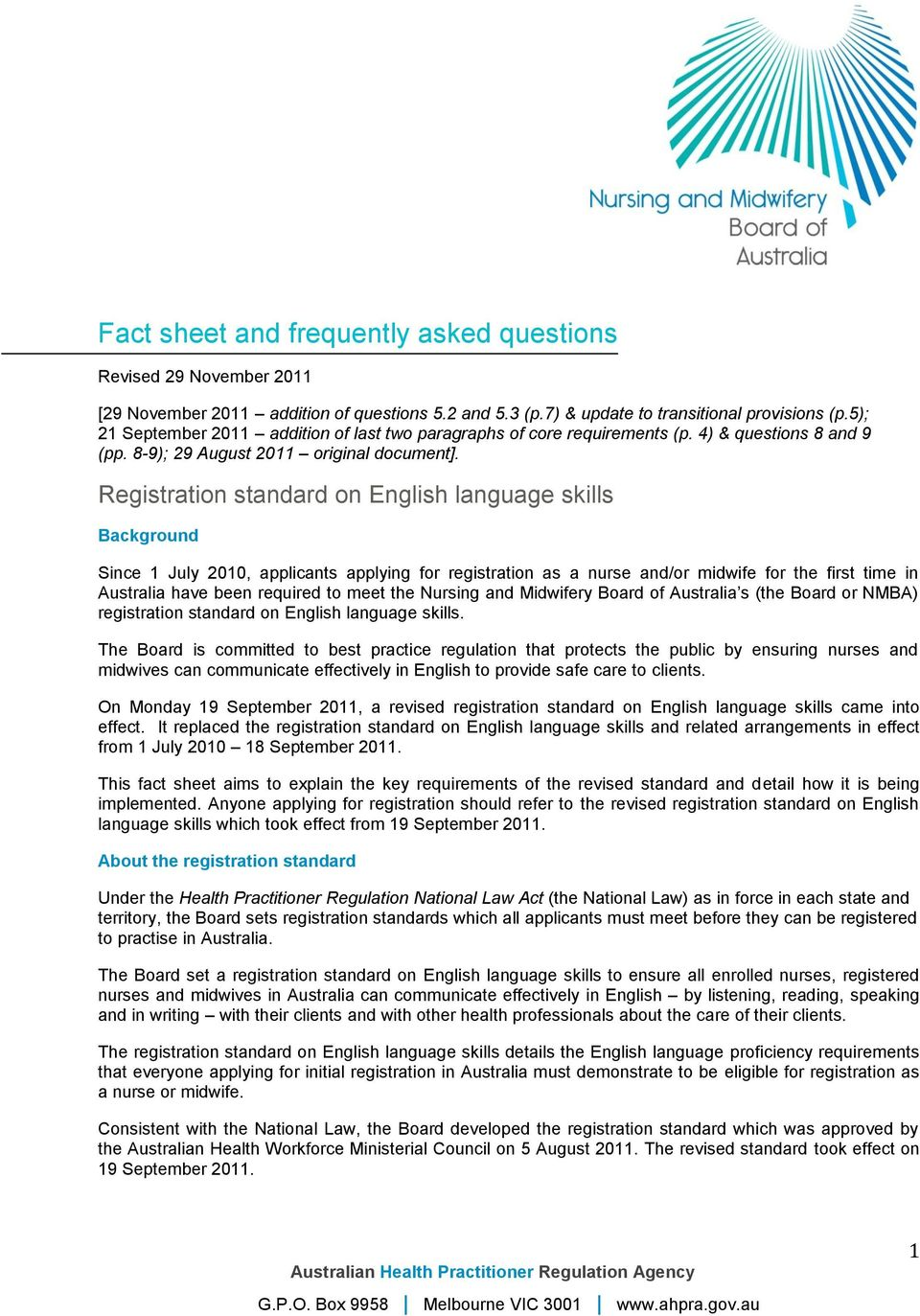 Registratin standard n English language skills Backgrund Since 1 July 2010, applicants applying fr registratin as a nurse and/r midwife fr the first time in Australia have been required t meet the