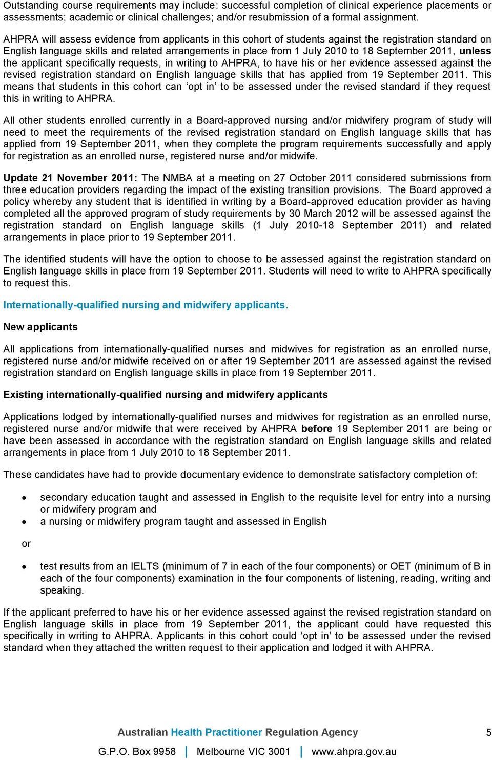 unless the applicant specifically requests, in writing t AHPRA, t have his r her evidence assessed against the revised registratin standard n English language skills that has applied frm 19 September