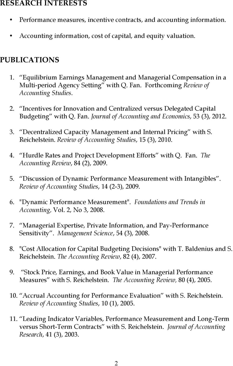 Incentives for Innovation and Centralized versus Delegated Capital Budgeting with Q. Fan. Journal of Accounting and Economics, 53 (3), 2012. 3.