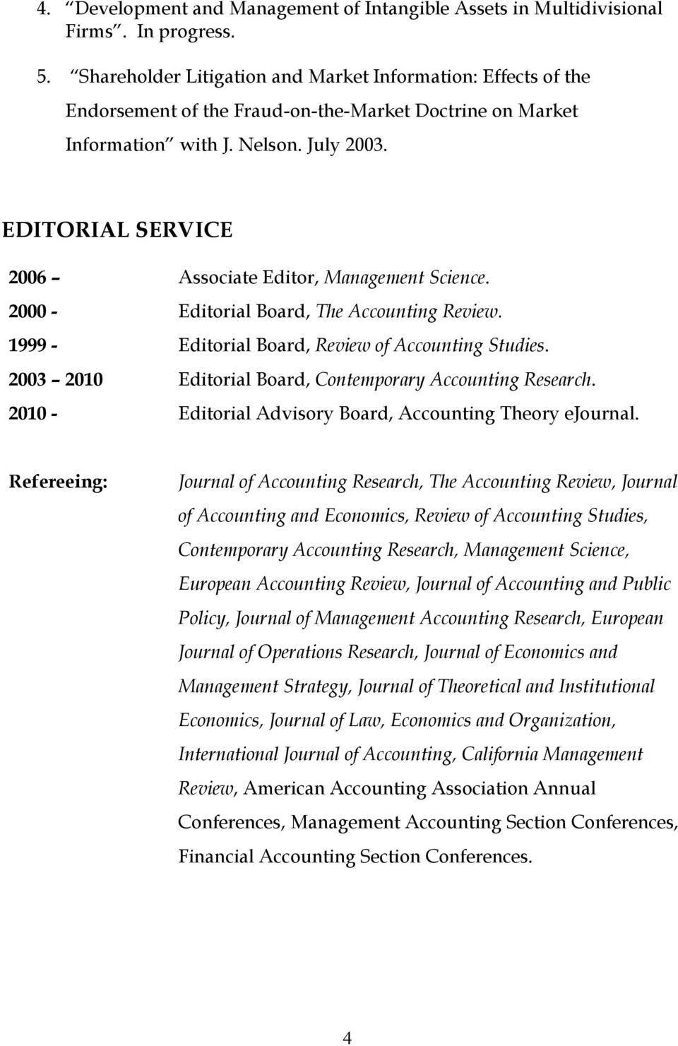 EDITORIAL SERVICE 2006 Associate Editor, Management Science. 2000 - Editorial Board, The Accounting Review. 1999 - Editorial Board, Review of Accounting Studies.
