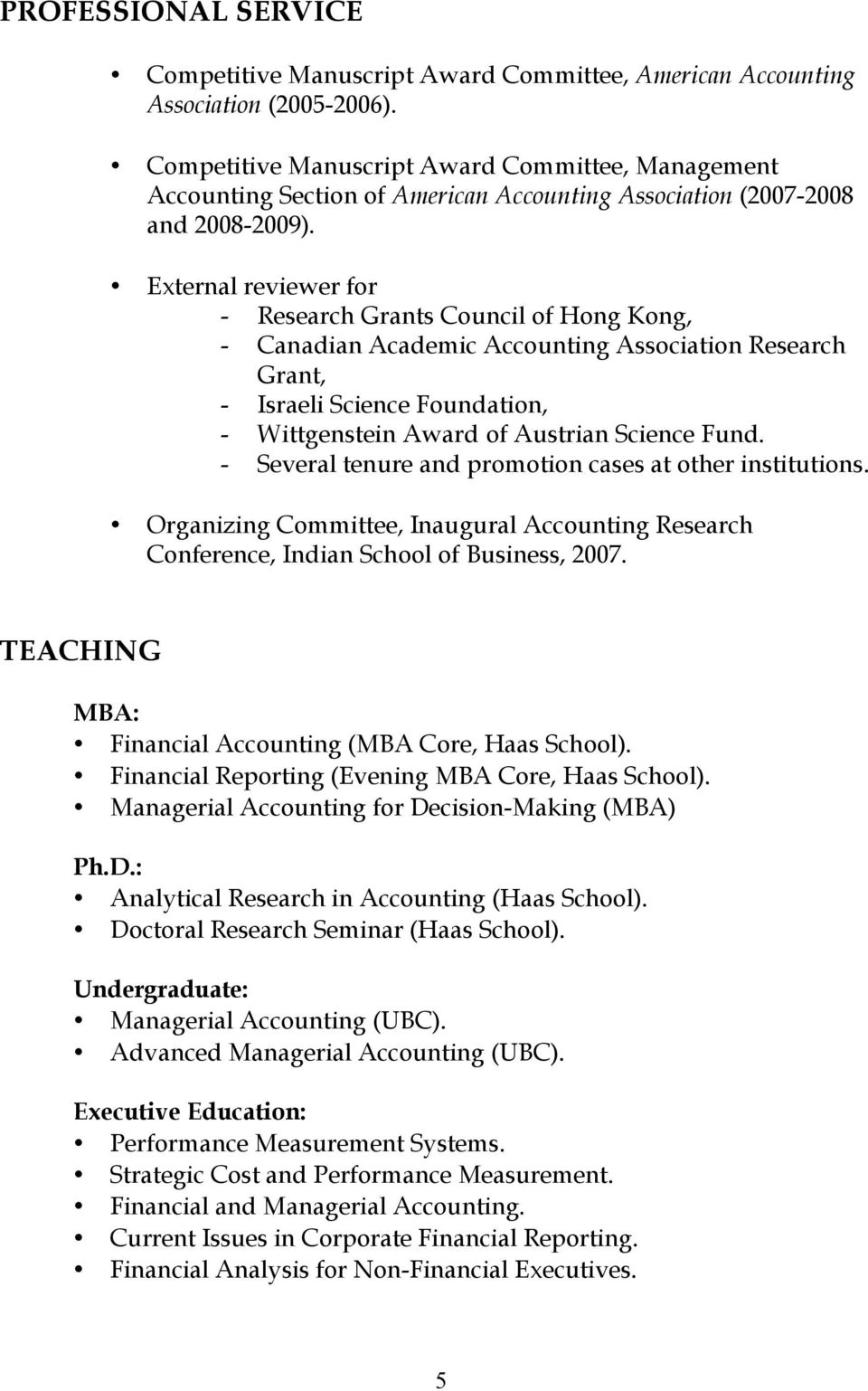 External reviewer for - Research Grants Council of Hong Kong, - Canadian Academic Accounting Association Research Grant, - Israeli Science Foundation, - Wittgenstein Award of Austrian Science Fund.