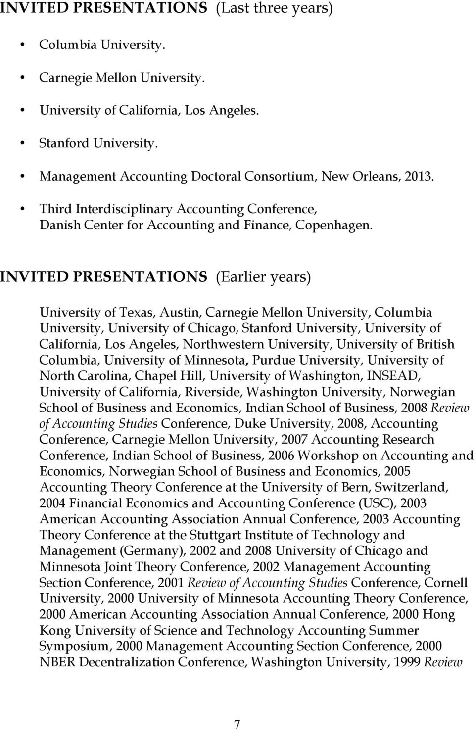 INVITED PRESENTATIONS (Earlier years) University of Texas, Austin, Carnegie Mellon University, Columbia University, University of Chicago, Stanford University, University of California, Los Angeles,