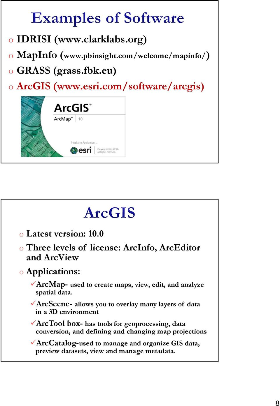0 o Three levels of license: ArcInfo, ArcEditor and ArcView o Applications: ArcMap- used to create maps, view, edit, and analyze spatial data.