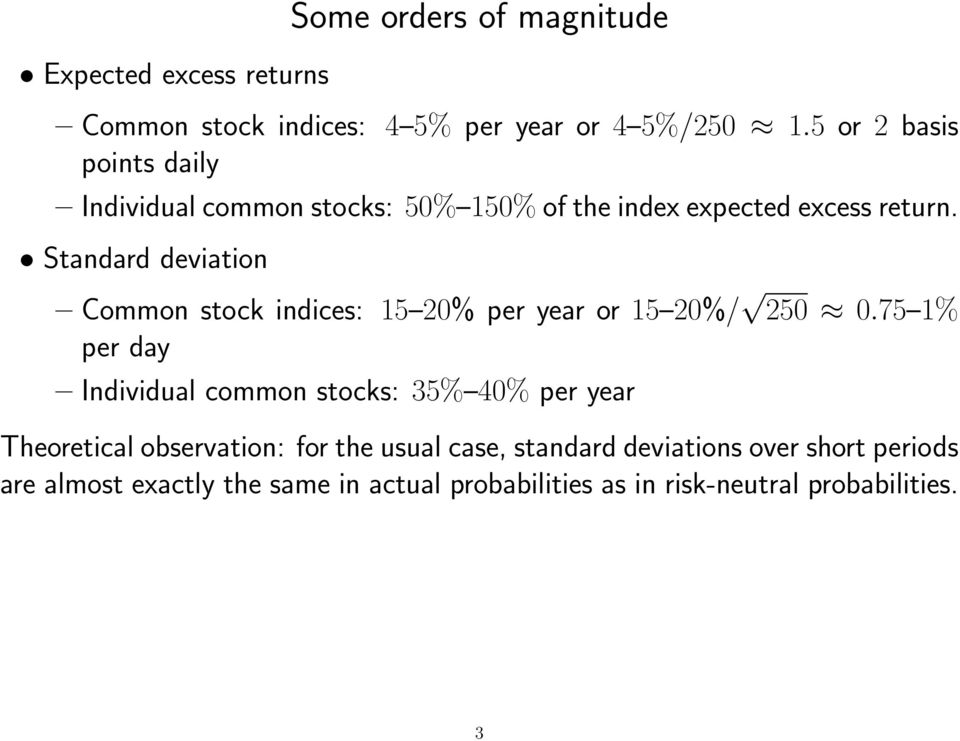Standard deviation Common stock indices: 15 20% per year or 15 20%/ 250 0.
