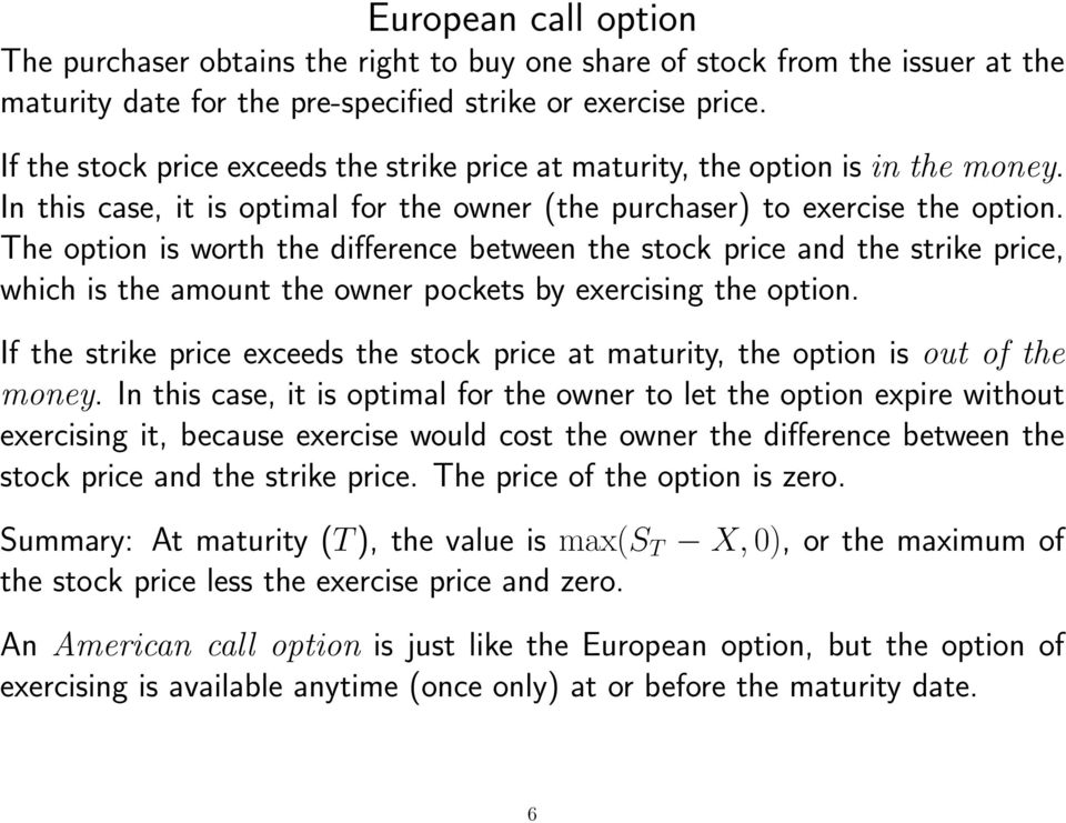The option is worth the difference between the stock price and the strike price, which is the amount the owner pockets by exercising the option.