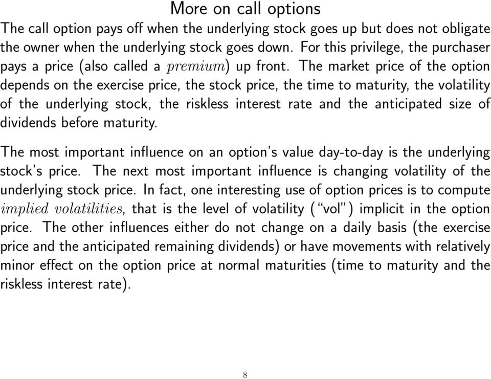 The market price of the option depends on the exercise price, the stock price, the time to maturity, the volatility of the underlying stock, the riskless interest rate and the anticipated size of