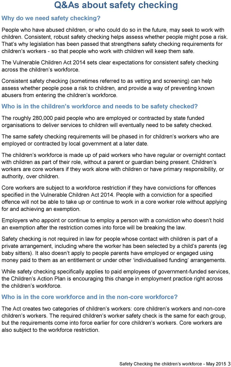 That s why legislation has been passed that strengthens safety checking requirements for children s workers - so that people who work with children will keep them safe.